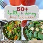 50+ Skinny Dinner & Snack Ideas