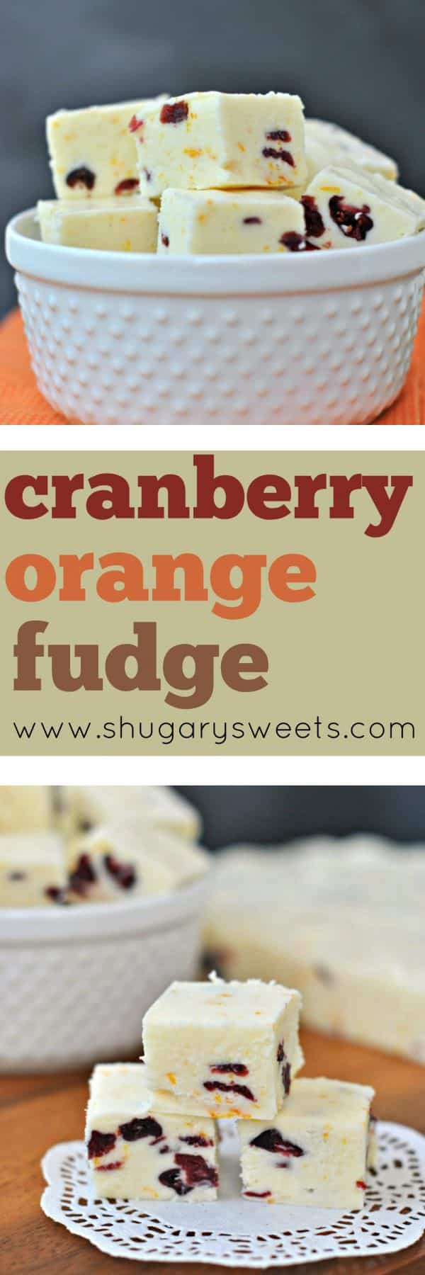 Cranberry Orange Fudge: this is a delicious sweet treat for any time of year! Craisins and orange zest give this soft, sweet fudge a kick of flavor!